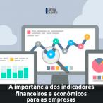 A importância dos indicadores financeiros e econômicos para as empresas