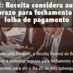 eSocial: Receita considera aumentar o prazo para envio do fechamento da folha de pagamento